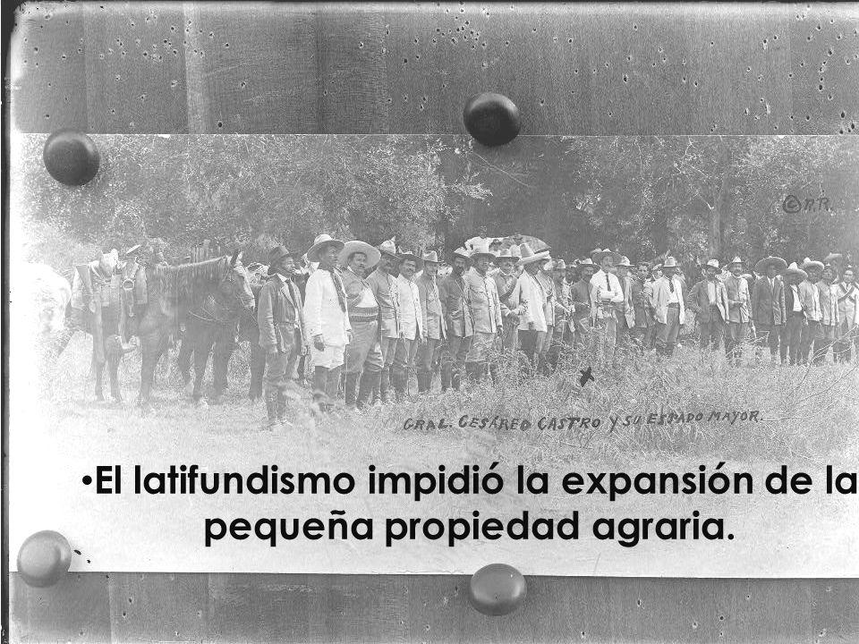 El latifundismo impidió la expansión de la pequeña propiedad agraria.
