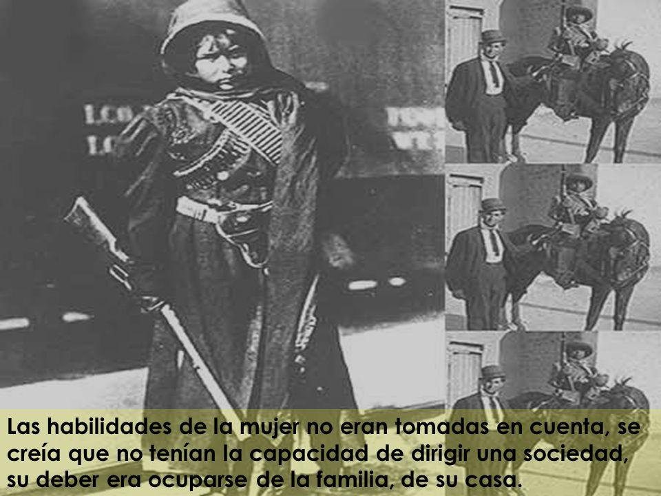 Las habilidades de la mujer no eran tomadas en cuenta, se creía que no tenían la capacidad de dirigir una sociedad, su deber era ocuparse de la familia, de su casa.