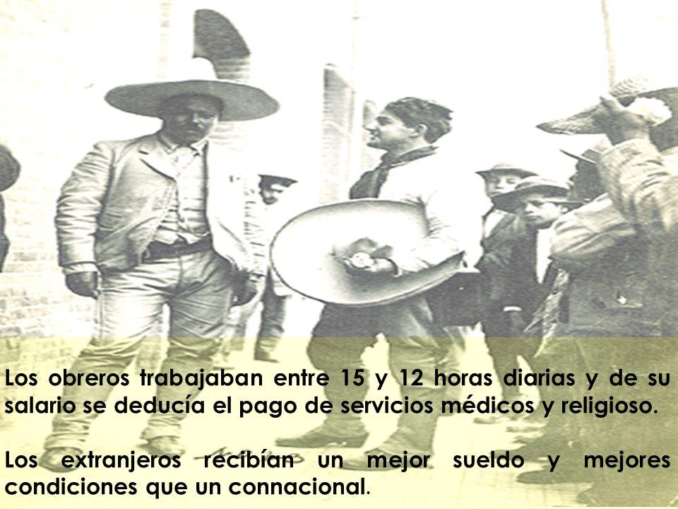 Los obreros trabajaban entre 15 y 12 horas diarias y de su salario se deducía el pago de servicios médicos y religioso.
