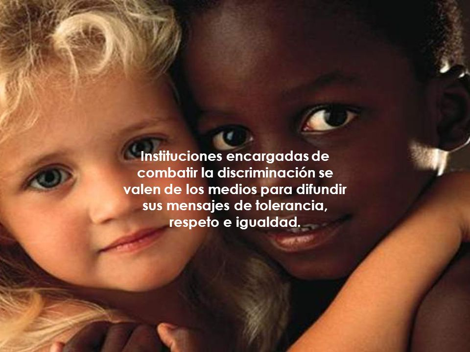 Instituciones encargadas de combatir la discriminación se valen de los medios para difundir sus mensajes de tolerancia, respeto e igualdad.