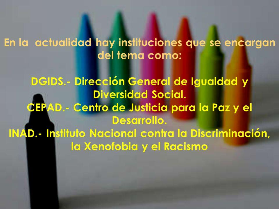 En la actualidad hay instituciones que se encargan del tema como: