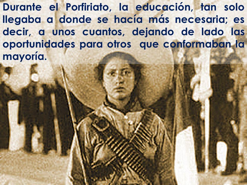 Durante el Porfiriato, la educación, tan solo llegaba a donde se hacía más necesaria; es decir, a unos cuantos, dejando de lado las oportunidades para otros que conformaban la mayoría.
