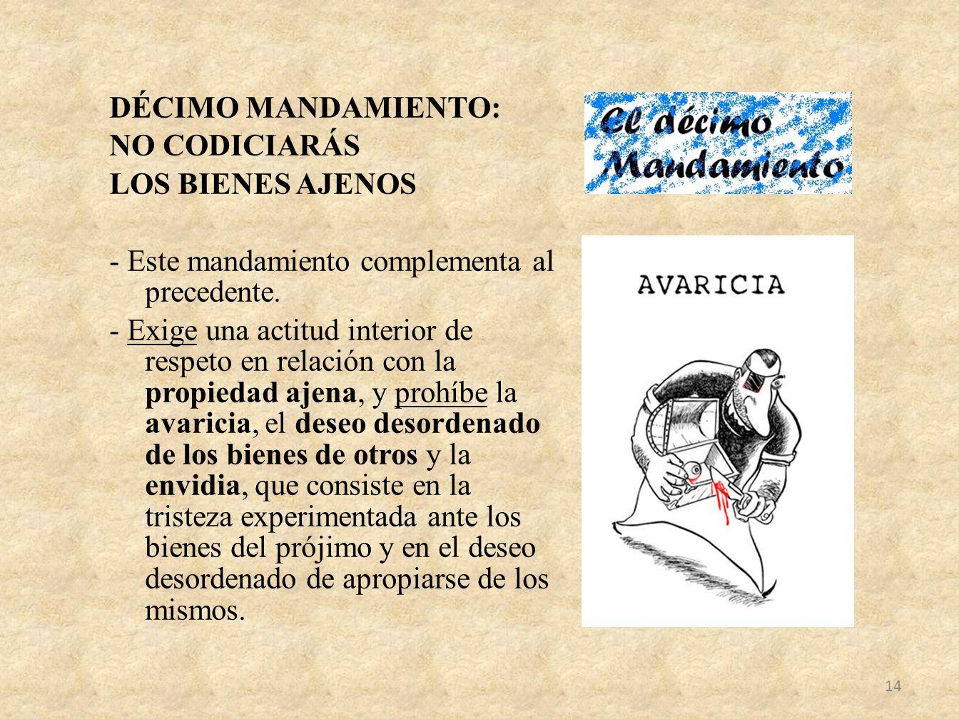 DÉCIMO MANDAMIENTO: NO CODICIARÁS LOS BIENES AJENOS - Este mandamiento complementa al precedente.
