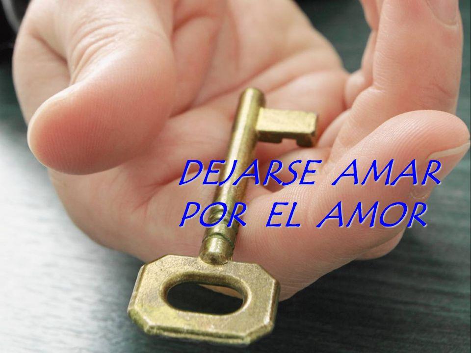 DEJARSE AMAR POR EL AMOR