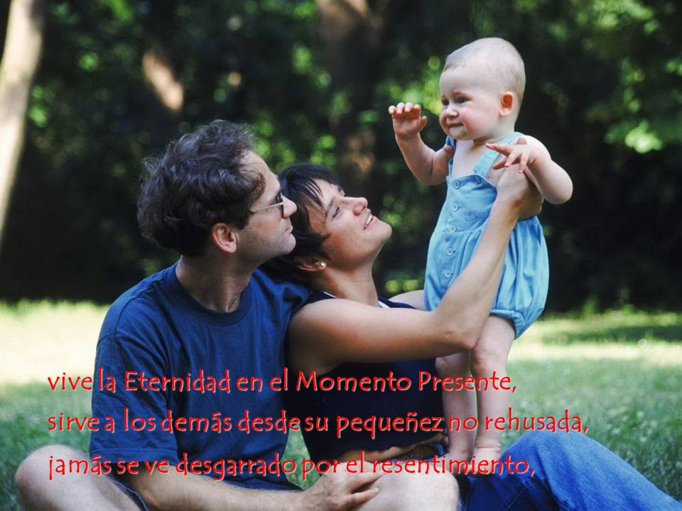 vive la Eternidad en el Momento Presente,