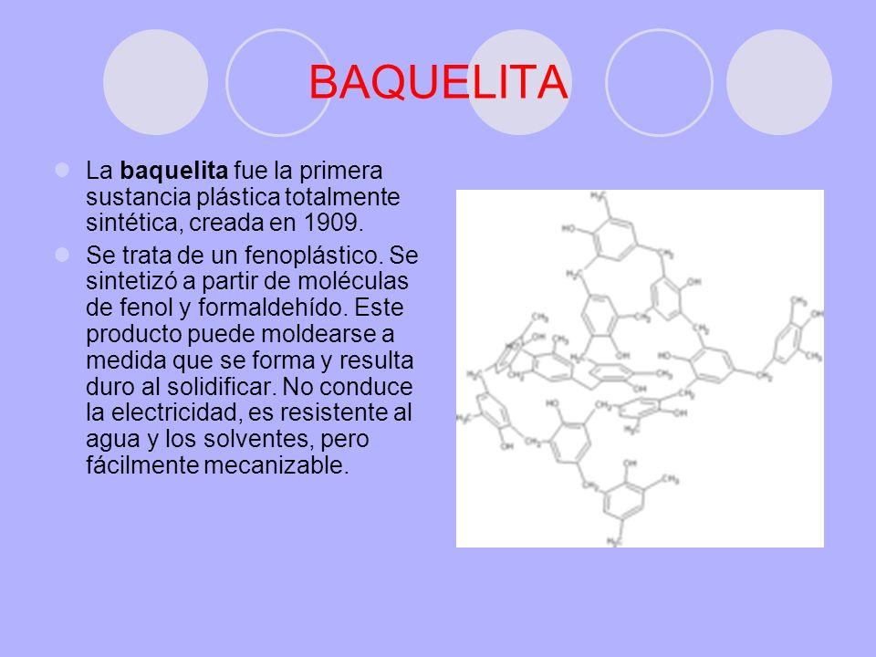BAQUELITALa baquelita fue la primera sustancia plástica totalmente sintética, creada en 1909.