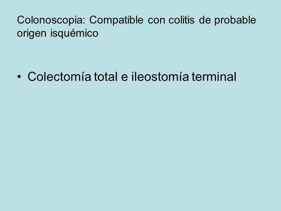 Colonoscopia: Compatible con colitis de probable origen isquémico