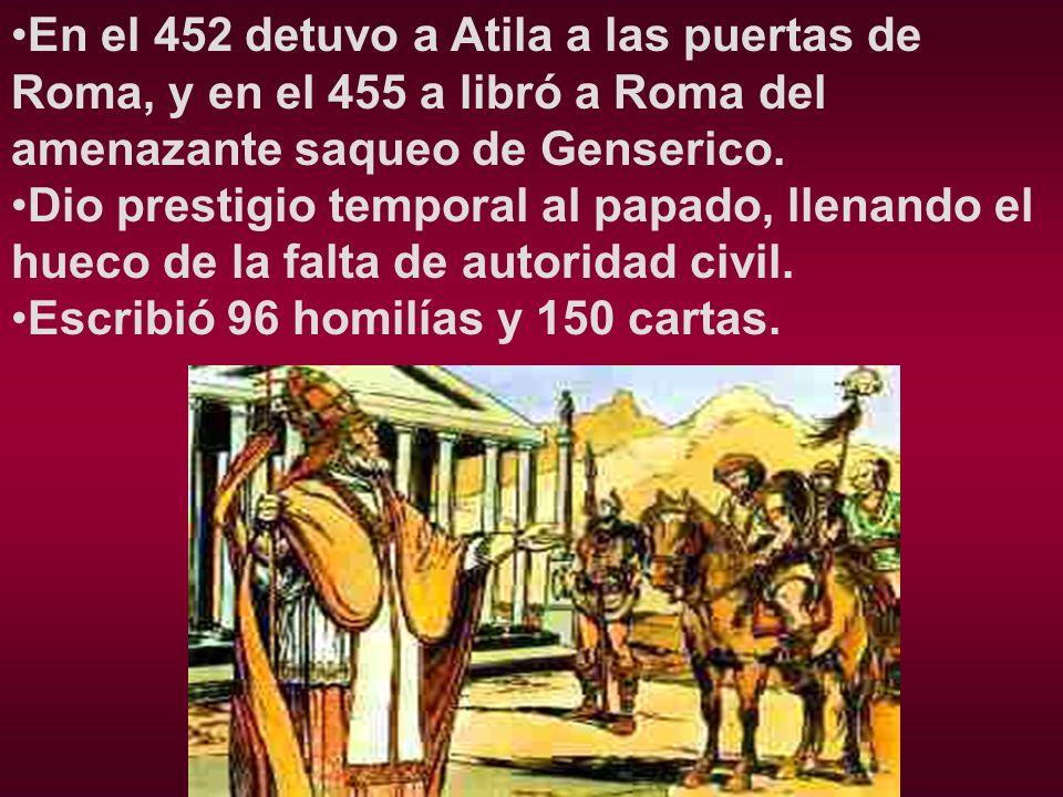 En el 452 detuvo a Atila a las puertas de Roma, y en el 455 a libró a Roma del amenazante saqueo de Genserico.