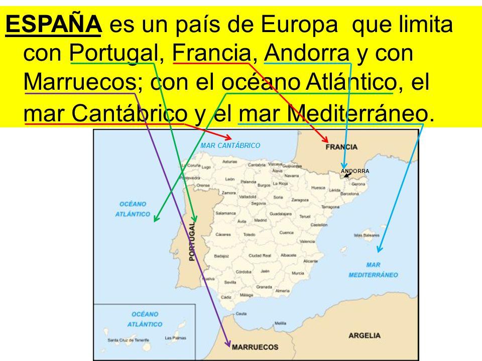 ESPAÑA es un país de Europa que limita con Portugal, Francia, Andorra y con Marruecos; con el océano Atlántico, el mar Cantábrico y el mar Mediterráneo.