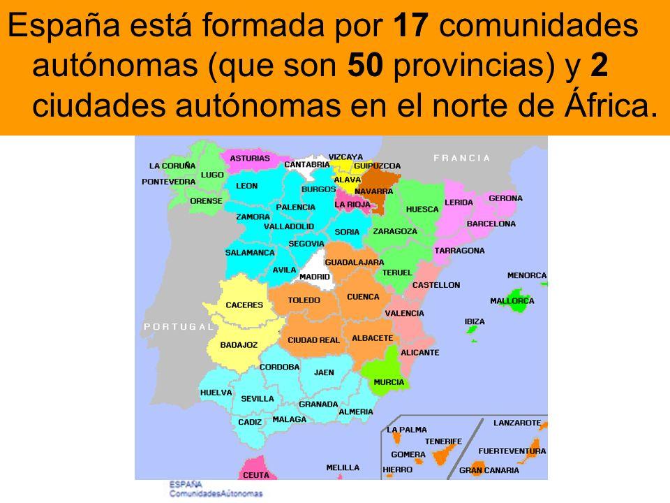 España está formada por 17 comunidades autónomas (que son 50 provincias) y 2 ciudades autónomas en el norte de África.