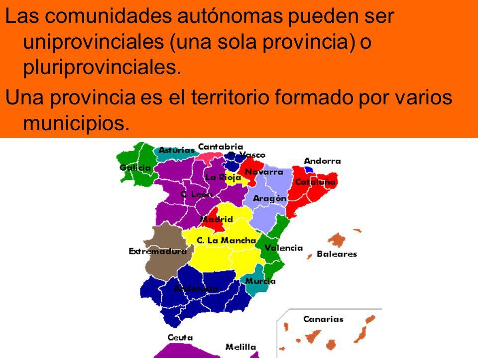 Las comunidades autónomas pueden ser uniprovinciales (una sola provincia) o pluriprovinciales.