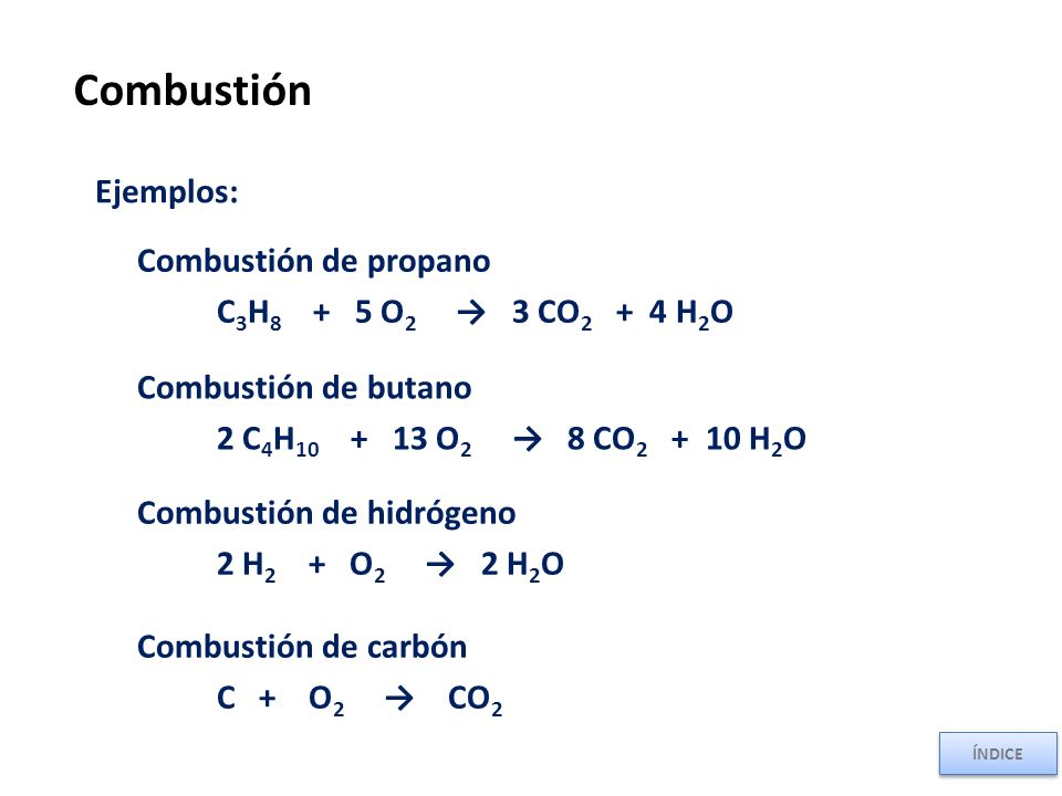 Combustión Ejemplos: Combustión de propano C3H8 + 5 O2 → 3 CO2 + 4 H2O