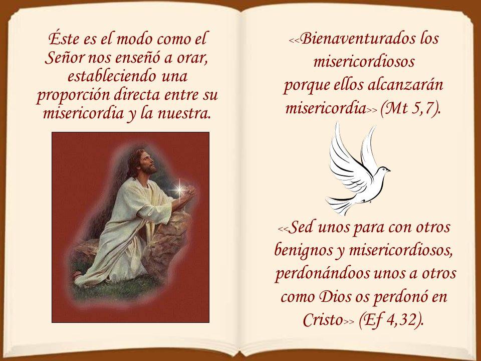 porque ellos alcanzarán misericordia>> (Mt 5,7).