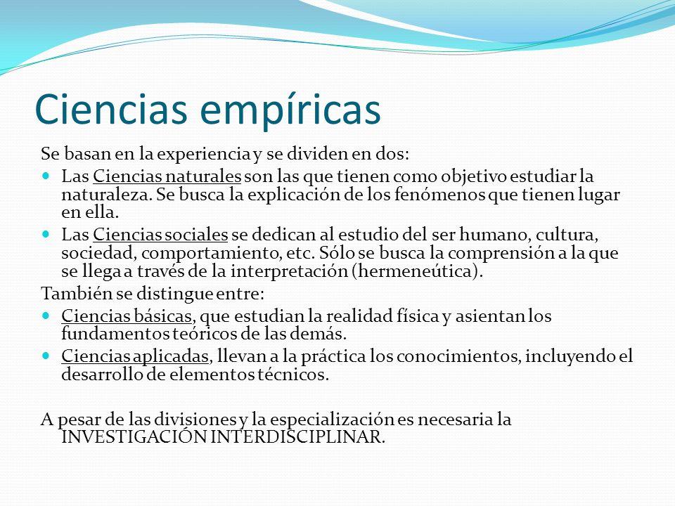 Ciencias empíricas Se basan en la experiencia y se dividen en dos: