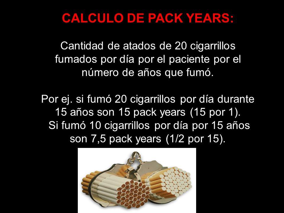 CALCULO DE PACK YEARS:Cantidad de atados de 20 cigarrillos fumados por día por el paciente por el número de años que fumó.