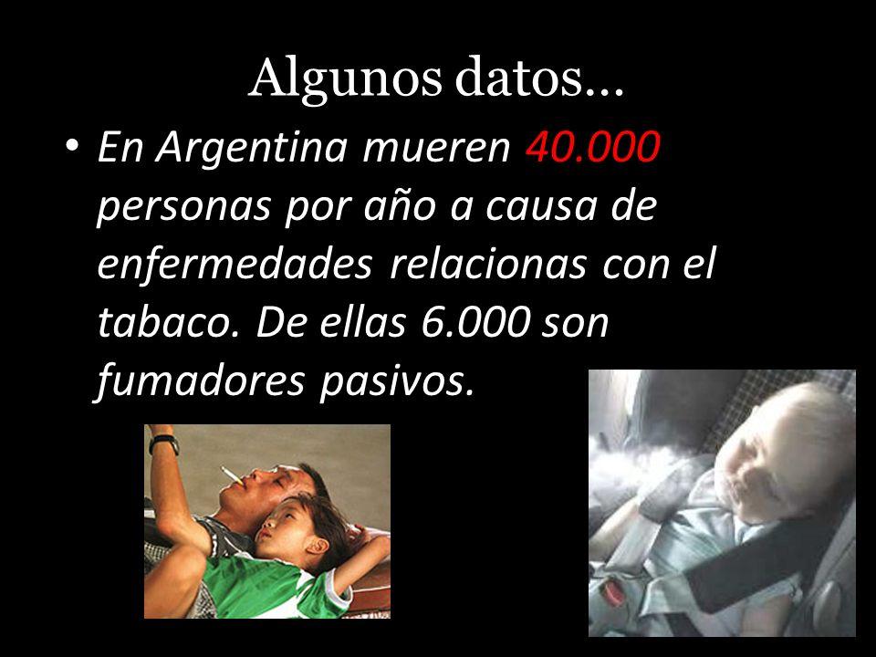 Algunos datos…En Argentina mueren 40.000 personas por año a causa de enfermedades relacionas con el tabaco.