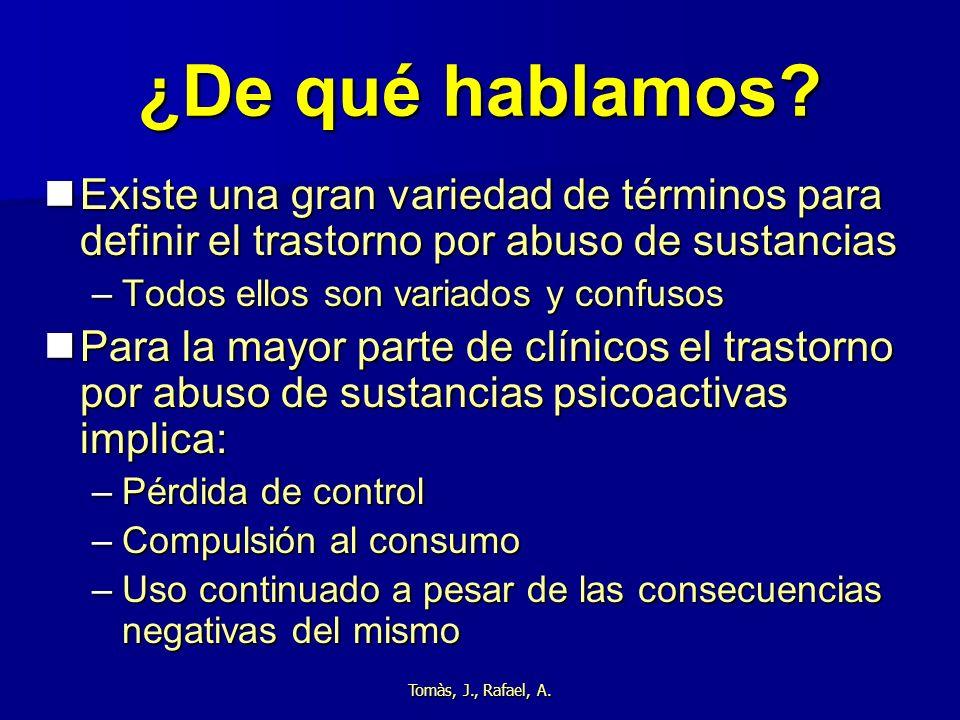 ¿De qué hablamos Existe una gran variedad de términos para definir el trastorno por abuso de sustancias.