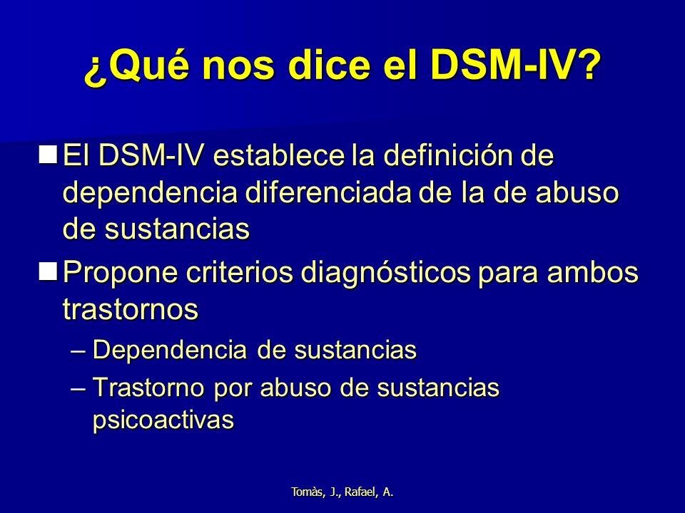 ¿Qué nos dice el DSM-IV El DSM-IV establece la definición de dependencia diferenciada de la de abuso de sustancias.