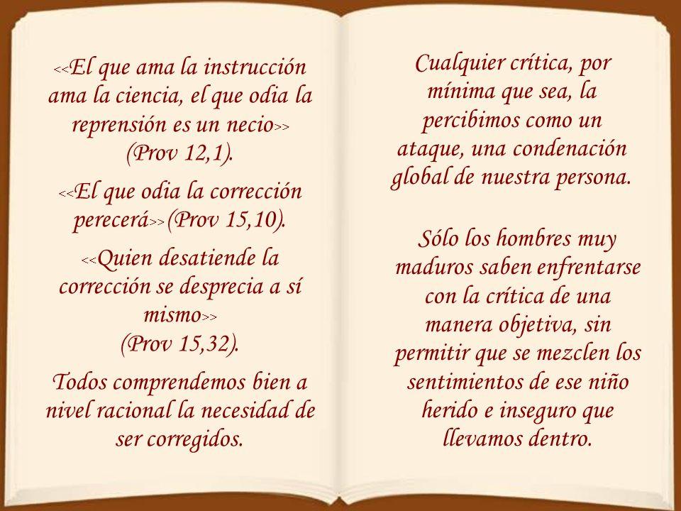 <<El que odia la corrección perecerá>> (Prov 15,10).