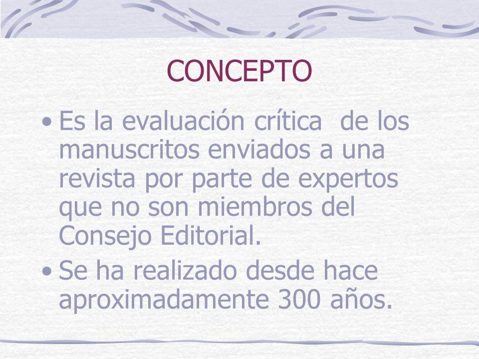 CONCEPTO Es la evaluación crítica de los manuscritos enviados a una revista por parte de expertos que no son miembros del Consejo Editorial.