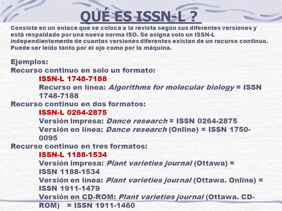 QUÉ ES ISSN-L Ejemplos: Recurso continuo en solo un formato: