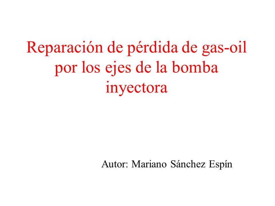 Reparación de pérdida de gas-oil por los ejes de la bomba inyectora