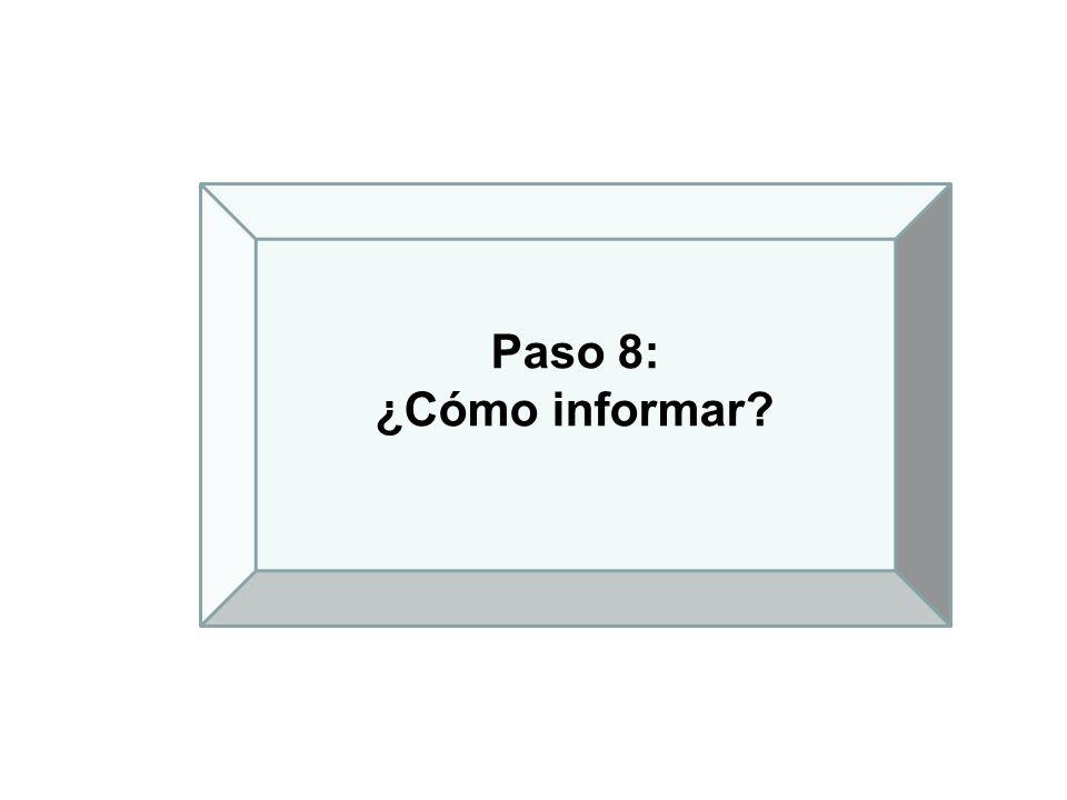 Paso 8: ¿Cómo informar
