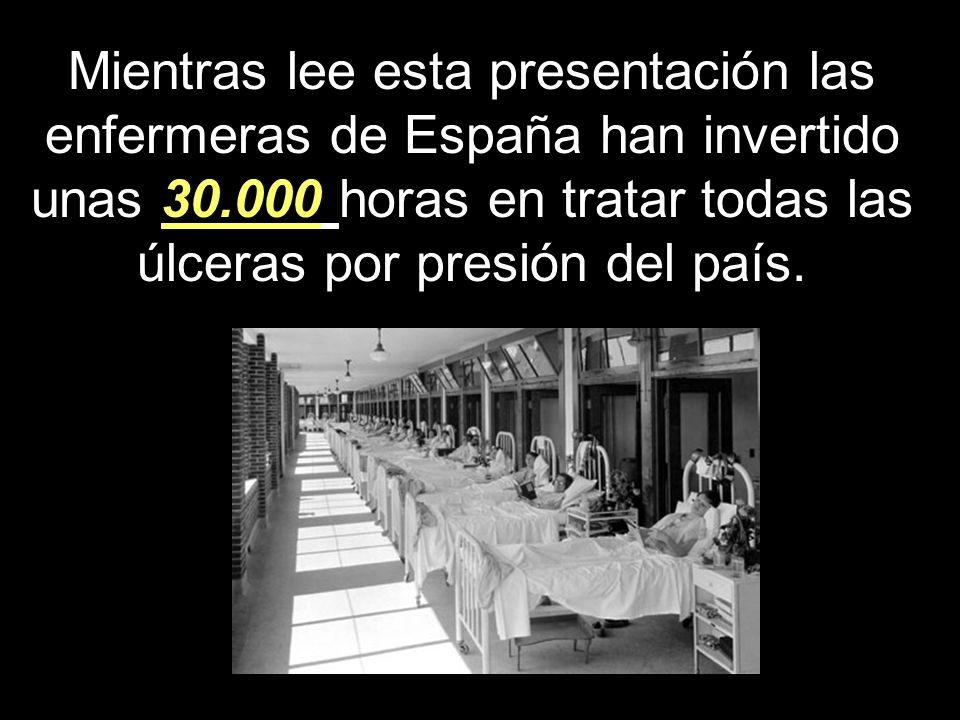 Mientras lee esta presentación las enfermeras de España han invertido unas 30.000 horas en tratar todas las úlceras por presión del país.
