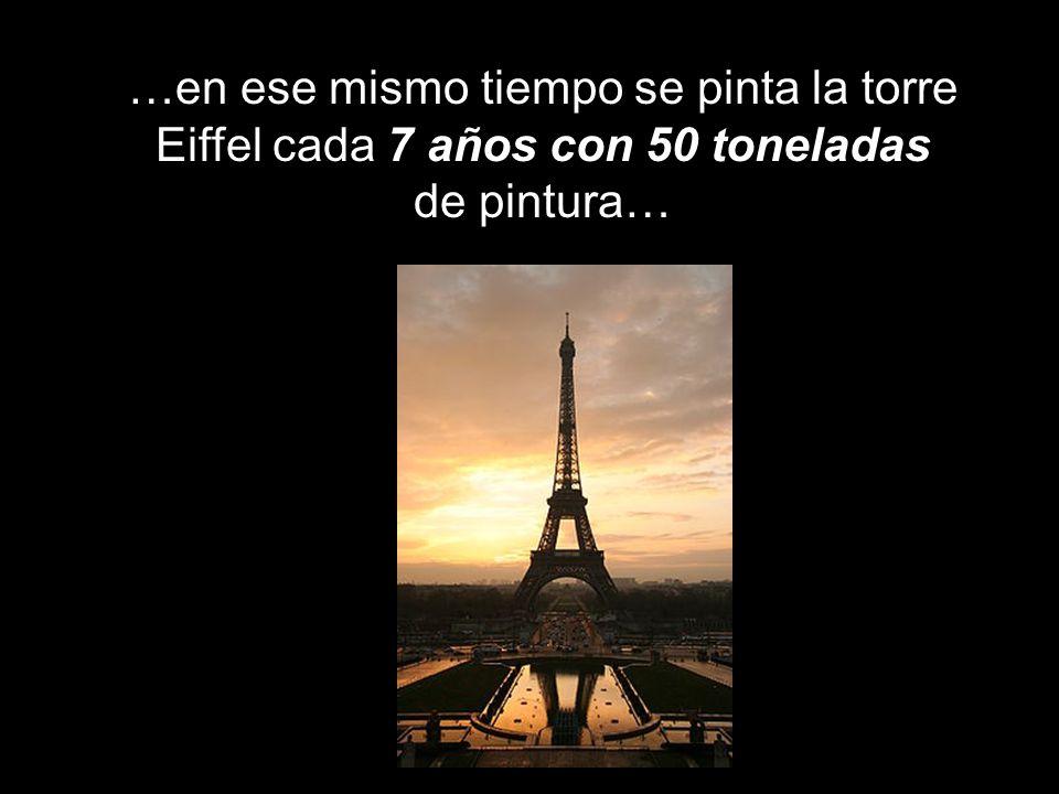 …en ese mismo tiempo se pinta la torre Eiffel cada 7 años con 50 toneladas