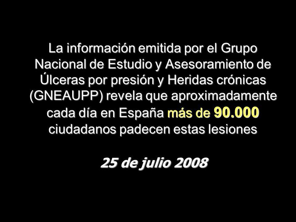 La información emitida por el Grupo Nacional de Estudio y Asesoramiento de Úlceras por presión y Heridas crónicas (GNEAUPP) revela que aproximadamente cada día en España más de 90.000 ciudadanos padecen estas lesiones 25 de julio 2008