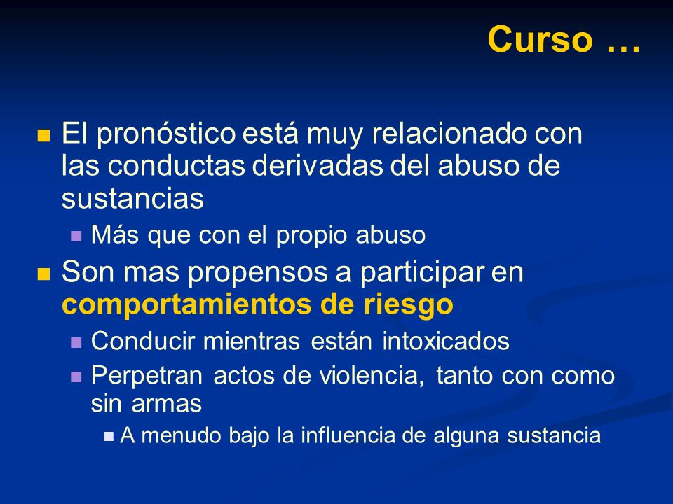 Curso … El pronóstico está muy relacionado con las conductas derivadas del abuso de sustancias. Más que con el propio abuso.