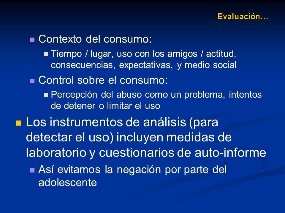 Evaluación… Contexto del consumo: Tiempo / lugar, uso con los amigos / actitud, consecuencias, expectativas, y medio social.