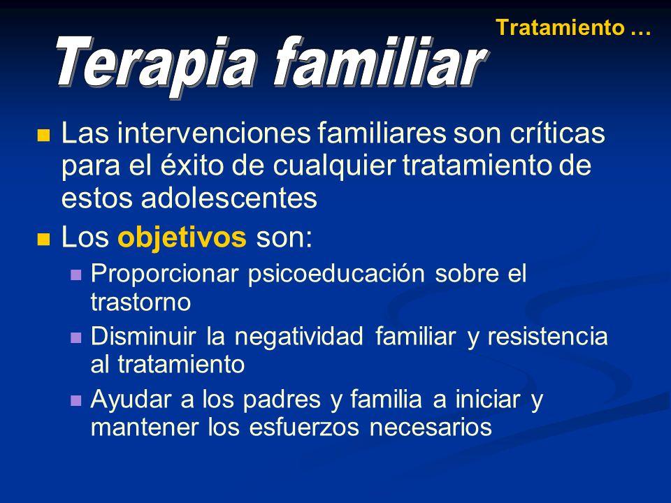 Tratamiento … Terapia familiar. Las intervenciones familiares son críticas para el éxito de cualquier tratamiento de estos adolescentes.