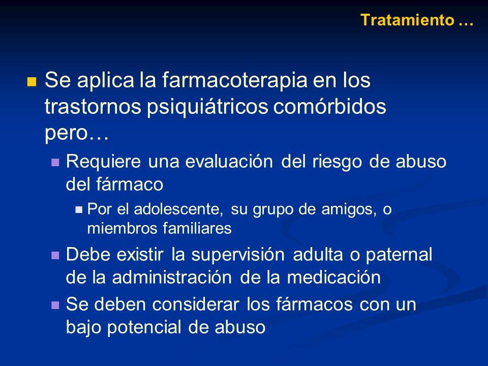 Tratamiento … Se aplica la farmacoterapia en los trastornos psiquiátricos comórbidos pero… Requiere una evaluación del riesgo de abuso del fármaco.