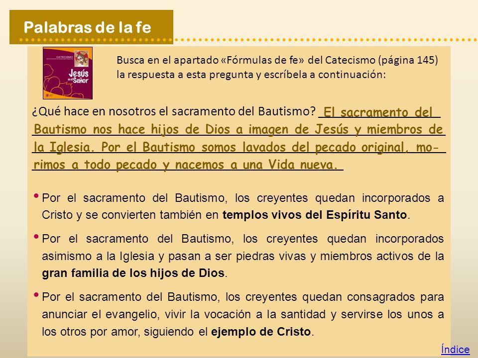 Palabras de la fe Busca en el apartado «Fórmulas de fe» del Catecismo (página 145) la respuesta a esta pregunta y escríbela a continuación: