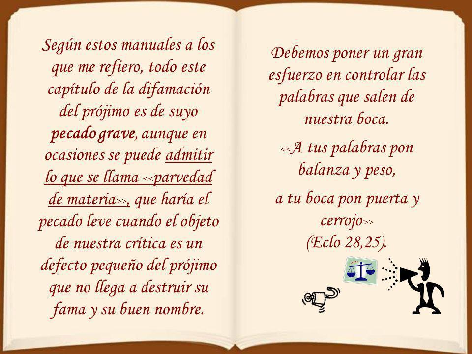 a tu boca pon puerta y cerrojo>> (Eclo 28,25).