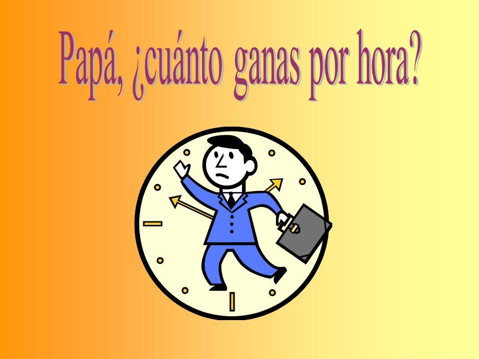 Papá, ¿cuánto ganas por hora