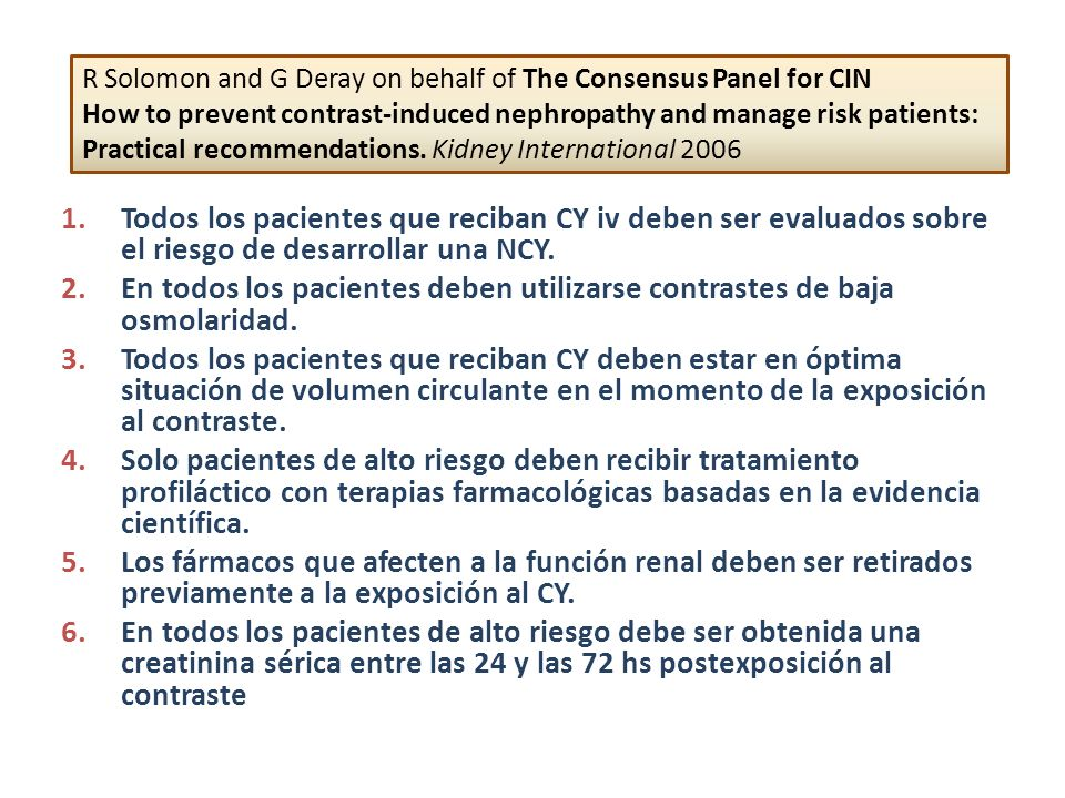 R Solomon and G Deray on behalf of The Consensus Panel for CIN How to prevent contrast-induced nephropathy and manage risk patients: Practical recommendations. Kidney International 2006