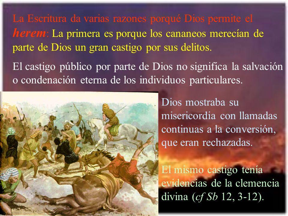 La Escritura da varias razones porqué Dios permite el herem: La primera es porque los cananeos merecían de parte de Dios un gran castigo por sus delitos.