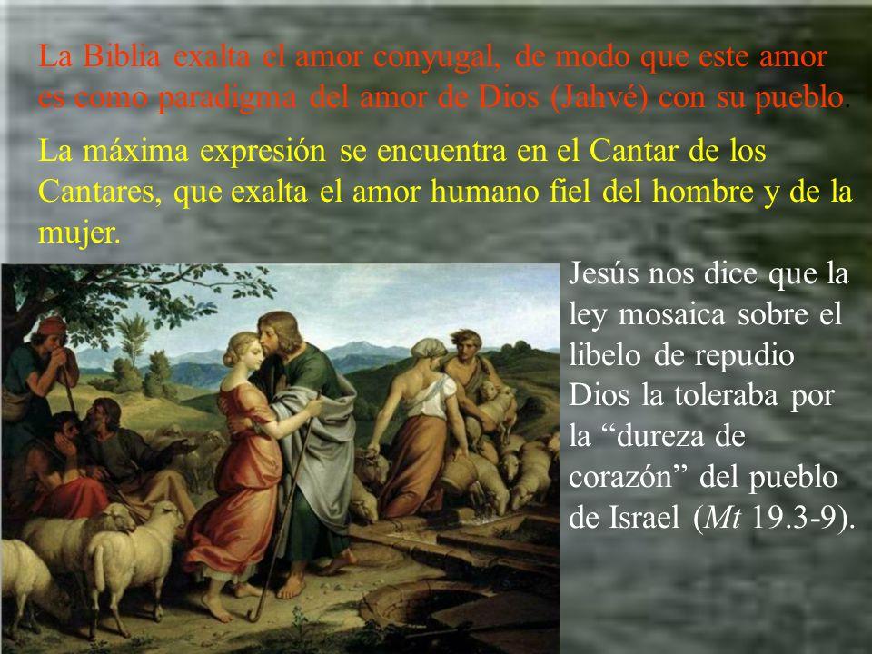 La Biblia exalta el amor conyugal, de modo que este amor es como paradigma del amor de Dios (Jahvé) con su pueblo.