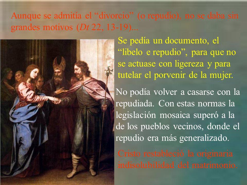 Aunque se admitía el divorcio (o repudio), no se daba sin grandes motivos (Dt 22, 13-19)...