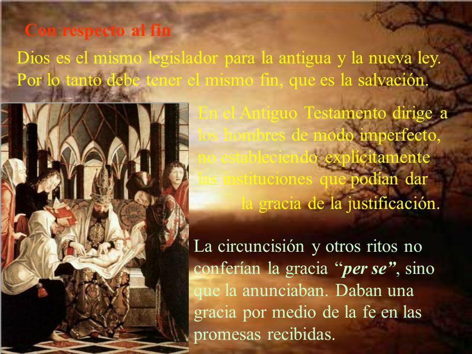 Con respecto al fin Dios es el mismo legislador para la antigua y la nueva ley. Por lo tanto debe tener el mismo fin, que es la salvación.
