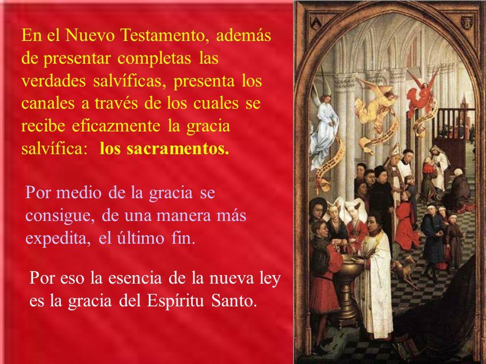 En el Nuevo Testamento, además de presentar completas las verdades salvíficas, presenta los canales a través de los cuales se recibe eficazmente la gracia salvífica: los sacramentos.