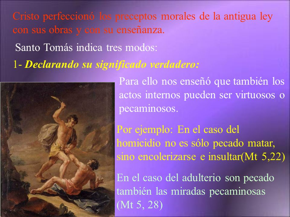 Cristo perfeccionó los preceptos morales de la antigua ley con sus obras y con su enseñanza.