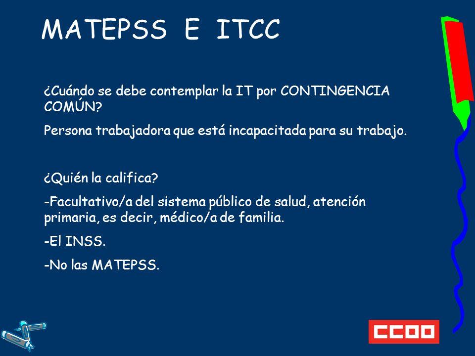 MATEPSS E ITCC ¿Cuándo se debe contemplar la IT por CONTINGENCIA COMÚN Persona trabajadora que está incapacitada para su trabajo.