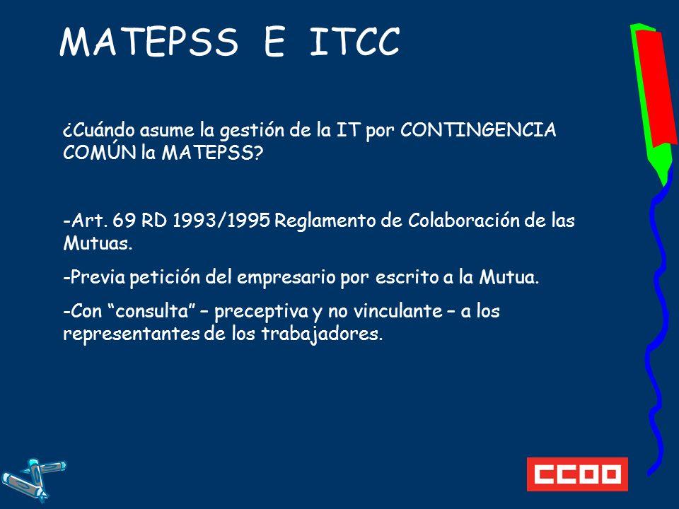 MATEPSS E ITCC ¿Cuándo asume la gestión de la IT por CONTINGENCIA COMÚN la MATEPSS Art. 69 RD 1993/1995 Reglamento de Colaboración de las Mutuas.