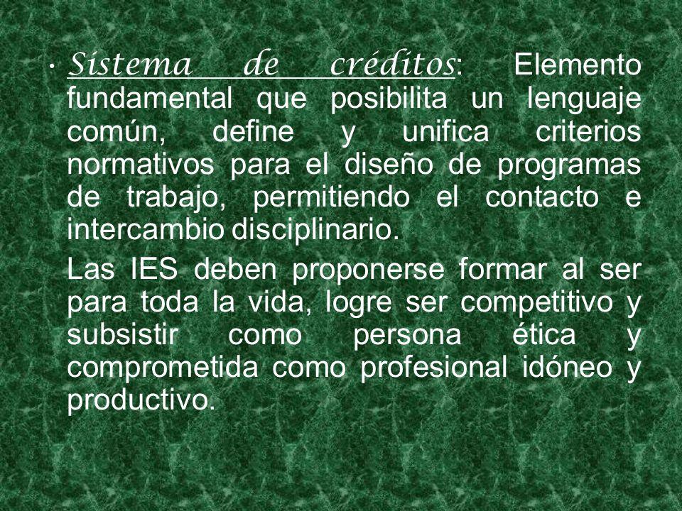 Sistema de créditos: Elemento fundamental que posibilita un lenguaje común, define y unifica criterios normativos para el diseño de programas de trabajo, permitiendo el contacto e intercambio disciplinario.