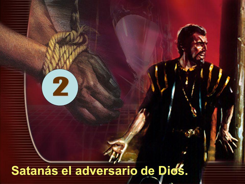 2 Satanás el adversario de Dios.