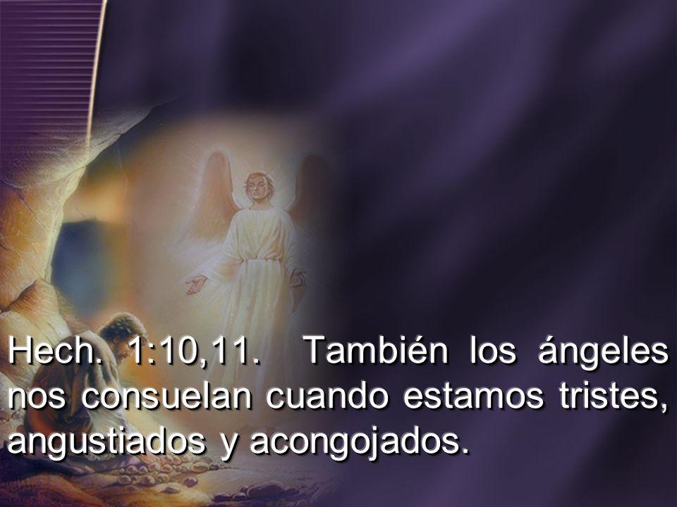 Hech. 1:10,11. También los ángeles nos consuelan cuando estamos tristes, angustiados y acongojados.
