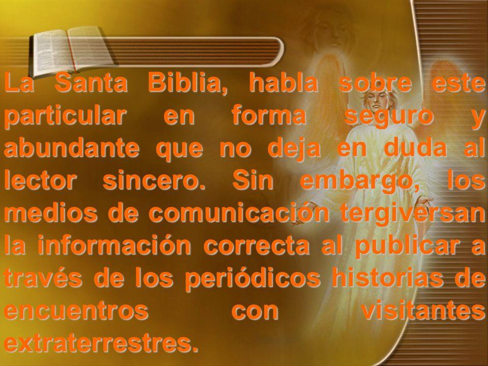 La Santa Biblia, habla sobre este particular en forma seguro y abundante que no deja en duda al lector sincero.